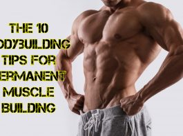 The 10 Bodybuilding Tips for Permanent Muscle Building