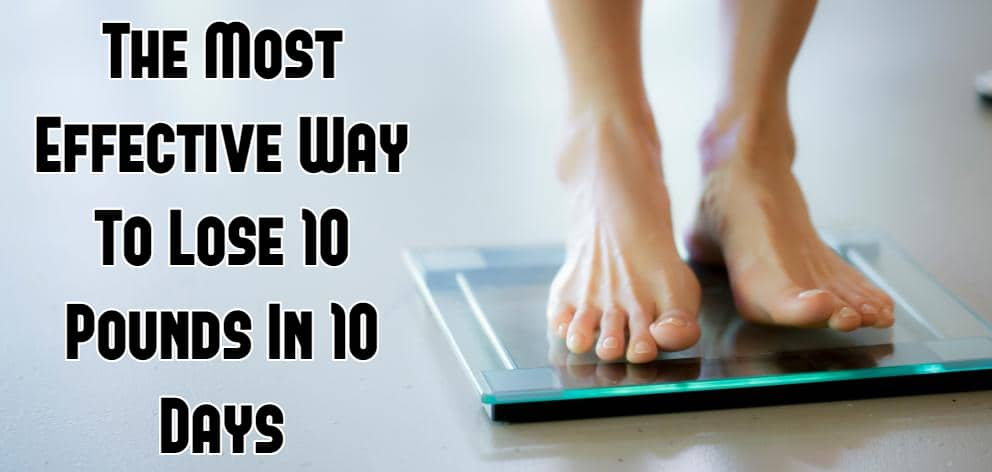 The Most Effective Way To Lose 10 Pounds In 10 Days