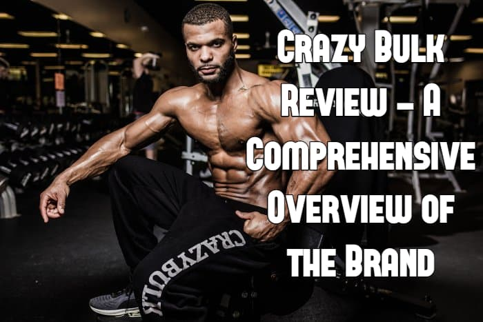 Crazy Bulk Review - A Comprehensive Overview of the Brand