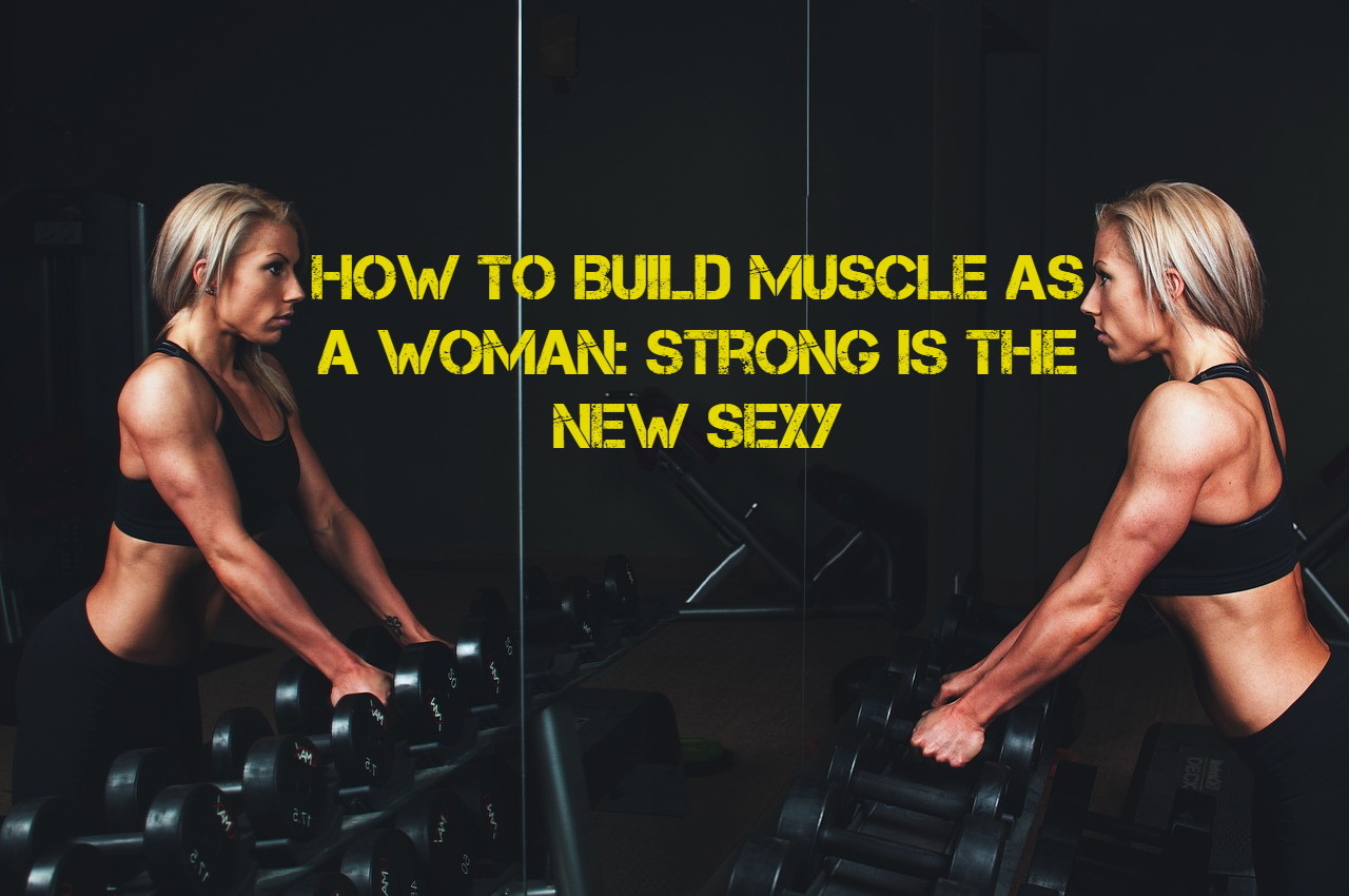 How To Build Muscle As A Woman