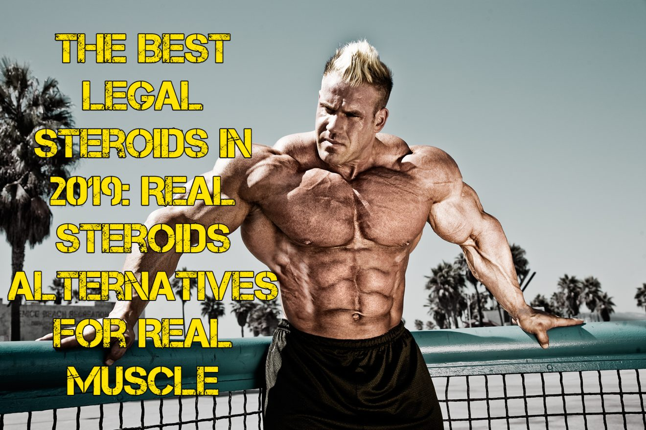 The Best legal steroids in 2019: Real Steroids Alternative For Real Muscle